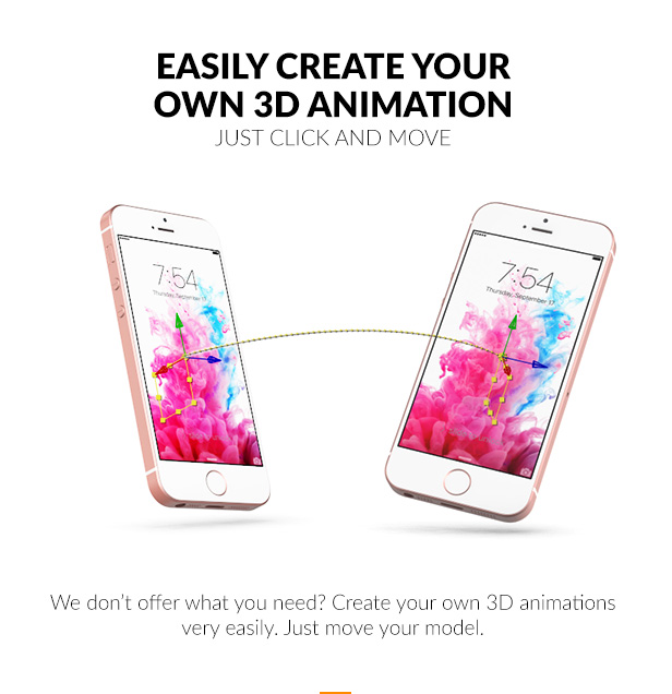 We don't offer what you need? Create your own 3D animations very easily. Just move your model.